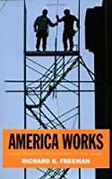 America Works: The Exceptional U. S. Labor Market (Russell Sage Foundation Centennial Volumes)