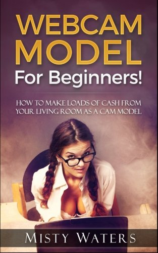 Webcam Model: For Beginners! How to Make Loads of Cash from Your Living Room as a CAM Model