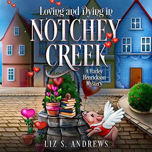Loving and Dying in Notchey Creek Audiobook By Liz S. Andrews cover art