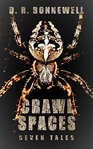 Crawl Spaces: Seven Tales by [David Rex Bonnewell]