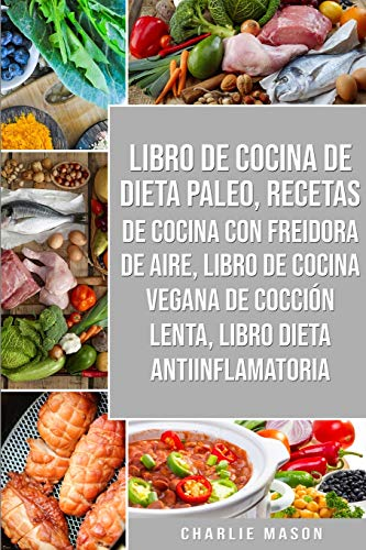 Libro De Cocina De Dieta Paleo, Recetas De Cocina Con Freidora De Aire, Libro De Cocina Vegana De Cocción Lenta, Libro Dieta Antiinflamatoria