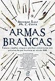 Armas Brancas: Lanças, espadas, maças e flechas – como lutar sem pólvora da pré-história ao século XXI (Portuguese Edition)