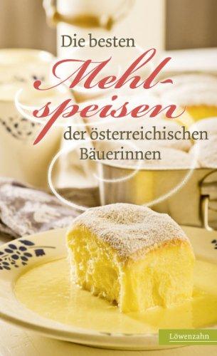 Die besten Mehlspeisen der österreichischen Bäuerinnen (Regionale Jahreszeitenküche. Einfache Rezepte für jeden Tag! 15)