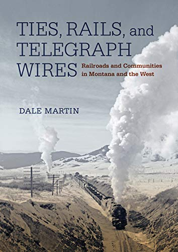 Ties, Rails, and Telegraph Wires: Railroads and Communities in Montana and the West
