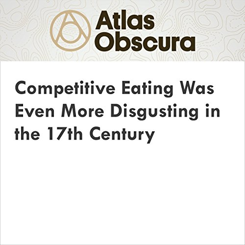 Competitive Eating Was Even More Disgusting in the 17th Century audiobook cover art