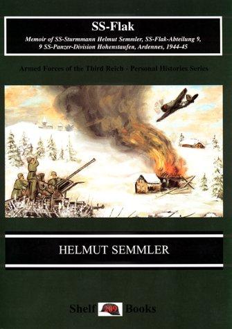 Ss-Flak: Memoir of Ss-Sturmmann Helmut Semmler, Ss-Flak-Abteilung 9, 9 Ss-Panzer-Division Hohenstaufen, Ardennes, 1944-45: Memoir of SS-Sturmmann ... Ardennes, 1944-45 (Stahlhelm S.)
