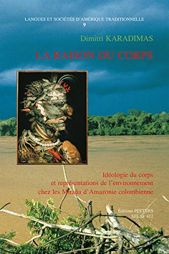 La raison du corps: Idéologie du corps et représentations de l'environnement chez les Miraña d'Amazonie colombienne (Société d'Etudes Linguistiques et Anthropologiques de Fra)