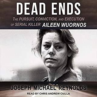 Dead Ends     The Pursuit, Conviction, and Execution of Serial Killer Aileen Wuornos              Written by:                                                                                                                                 Joseph Michael Reynolds                               Narrated by:                                                                                                                                 Chris Andrew Ciulla                      Length: 8 hrs and 40 mins     Not rated yet     Overall 0.0