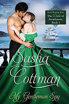 My Gentleman Spy: A Spy Adventure Romance (The Duke of Strathmore Series) by [Sasha Cottman]