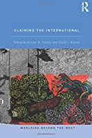 Claiming the International (Worlding Beyond the West) by Unknown(2013-08-08)