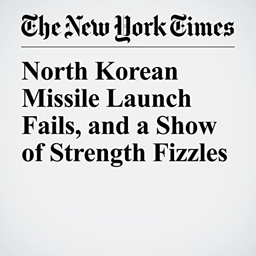 North Korean Missile Launch Fails, and a Show of Strength Fizzles copertina