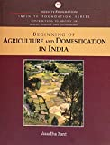 Beginning of Agriculture and Domestication in India (History of Indian Science and Technology   Infinity Foundation Series) (English Edition)