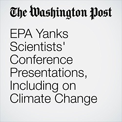 EPA Yanks Scientists' Conference Presentations, Including on Climate Change copertina