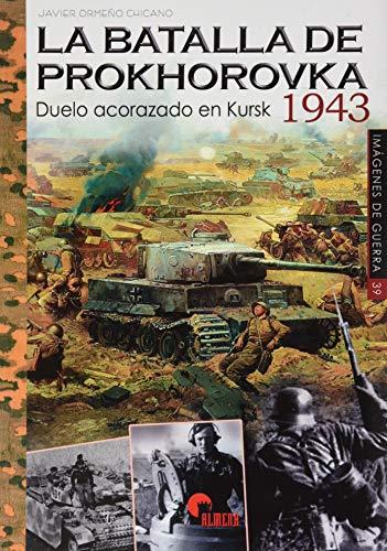 La Batalla De Prokhorovka 1943: Duelo acorazado en Kursk: 39 (IMAGENES DE GUERRA)