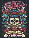 Tattoo Coloring Book For Adults: Imagination For Adult Relaxation With Beautiful Modern Tattoo Designs Such As Sugar Skulls, Guns, Roses and More!
