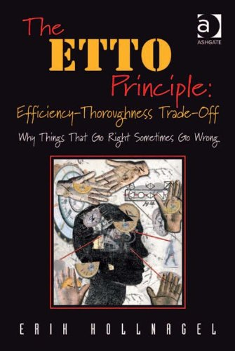 The ETTO Principle: Efficiency-Thoroughness Trade-Off: Why Things That Go Right Sometimes Go Wrong