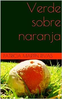 Verde sobre naranja de [Patricia Martín Rivas]