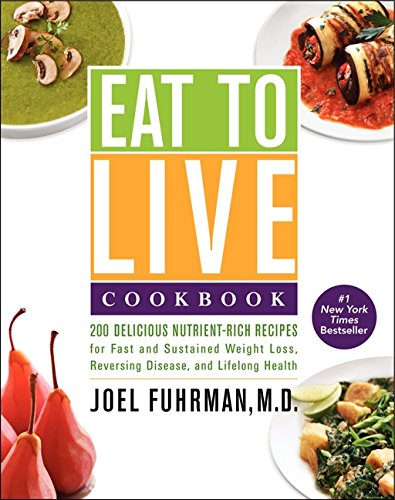 Eat to Live Cookbook: 200 Delicious Nutrient-Rich Recipes for Fast and Sustained Weight Loss, Revers