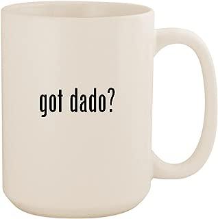 got dado? - White 15oz Ceramic Coffee Mug Cup