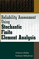 Reliability Assessment Using Stochastic Finite Element Analysis