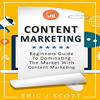 Content Marketing     Beginners Guide to Dominating the Market with Content Marketing               By:                                                                                                                                 Eric J Scott                               Narrated by:                                                                                                                                 Sam Slydell                      Length: 1 hr and 37 mins     13 ratings     Overall 4.8