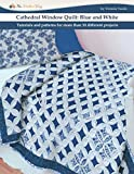 Cathedral window quilts: Blue and white: Tutorials and patterns for more than 10 different projects (Cathedral window quilts books)