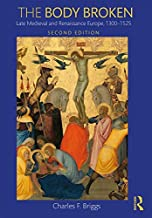 The Body Broken: Late Medieval and Renaissance Europe, 1300–1525