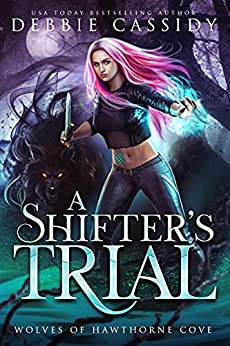 A Shifter's Trial (Wolves of Hawthorne Cove Book 2) (English Edition) par [Debbie Cassidy]