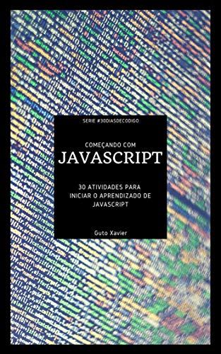 Começando com JavaScript: 30 atividades para iniciar o aprendizado de JavaScript (#30DiasDeCodigo Livro 1)