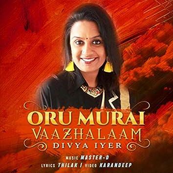Oru Murai Vaazhalaam