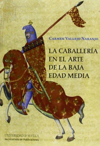 La caballería en el arte de la Baja Edad Media: 204 (Historia y Geografía)