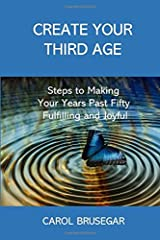 Create Your Third Age: Steps to Making YourYears Past Fifty Fulfilling and Joyful Paperback