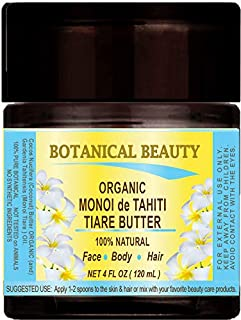 Botanical Beauty ORGANIC MONOI OIL BUTTER 100% Natural SCENTED. 4 Fl.oz.- 120 ml. For Skin, Face, Hair and Nail Care.