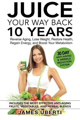 51NAuS3shYL. SL500  - Juice Your Way Back 10 Years: Reverse Aging, Lose Weight, Restore Health, Regain Energy, and Boost Your Metabolism (Volume 1)