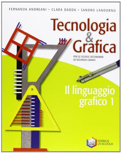 Tecnologia & grafica. Con schede operative. Per le Scuole superiori. Con espansione online. Il linguaggio grafico (Vol. 1)
