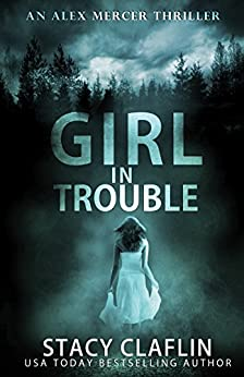 Girl in Trouble (An Alex Mercer Thriller Book 1) by [Stacy Claflin]