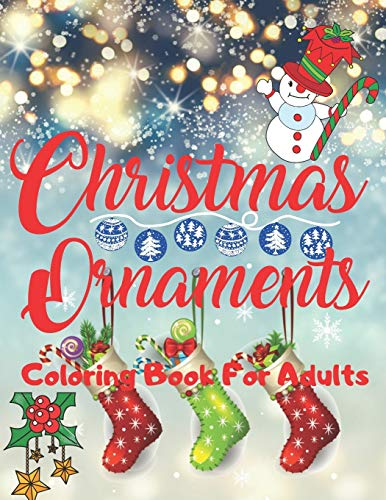 Christmas Ornaments Coloring Book For Adults: Gorgeous Christmas Ornaments Coloring Book With Holiday Designs Including Christmas Trees, Wreaths, ... Scenes ( Best Gift For Girls And Boys )