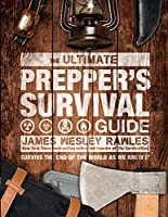 The Ultimate Prepper's Survival Guide: Survive the End of the World as We Know It