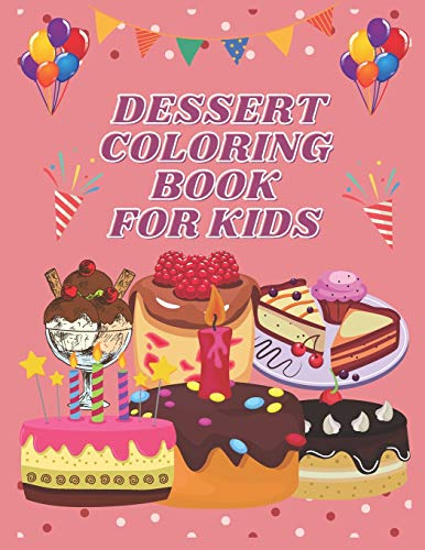 Dessert coloring book for kids: sweat & delicious dessert,cute Coloring Book For kids ,Coloring Books For Teenager Girls, teen coloring books for girls ages 13-16