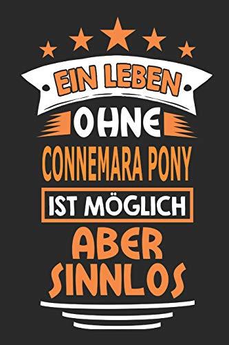 Ein Leben ohne Connemara Pony ist möglich aber sinnlos: Pferde Notizbuch, Notizblock, Geburtstag Geschenk Buch mit 110 linierten Seiten