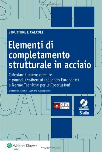 Elementi di completamento strutturale in acciaio. Calcolare lamiere grecate e pannelli coibentati secondo eurocodici e norme tecniche per le costruzioni. Con CD-ROM