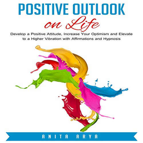 Positive Outlook on Life Audiobook By Anita Arya cover art