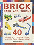 Brick Cars and Trucks: Clever and Creative Ideas to Make from Classic Lego: 40 Clever & Creative Ideas to Make from Classic Lego