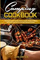 Camping Cookbook: Camping Cookbook with Easy Outdoor Campfire recipes for Everyone. Dutch Oven, Cast Iron and Other Methods Included!