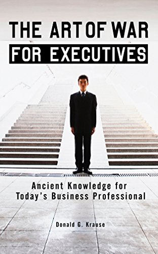The Art of War for Executives: Ancient Knowledge for...
