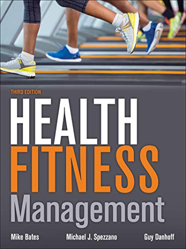 Compare Textbook Prices for Health Fitness Management Third Edition ISBN 9781450412230 by Bates, Mike,Spezzano, Mike,Danhoff, Guy
