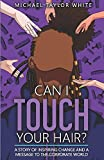 Can I Touch Your Hair?: A Story of Inspiring Change and a Message to the Corporate World