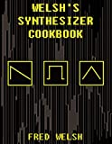 Welsh's Synthesizer Cookbook: Synthesizer Programming, Sound Analysis, and Universal Patch Book