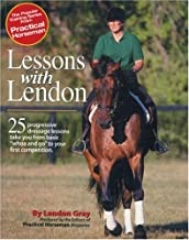 Lessons with Lendon: 25 Progressive Dressage Lessons Take You from Basic Whoa and Go to Your First Competition (Popular Training Series from Practical Horseman)
