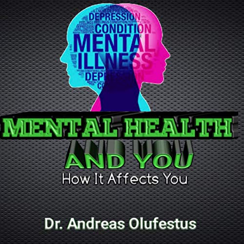 MENTAL HEALTH AND YOU: HOW IT AFFECTS YOU (English Edition)